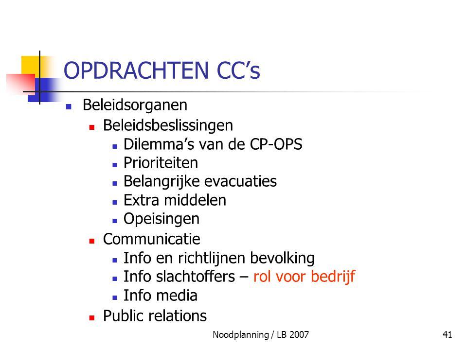 Noodplanning / LB 200741 OPDRACHTEN CC's Beleidsorganen Beleidsbeslissingen Dilemma's van de CP-OPS Prioriteiten Belangrijke evacuaties Extra middelen