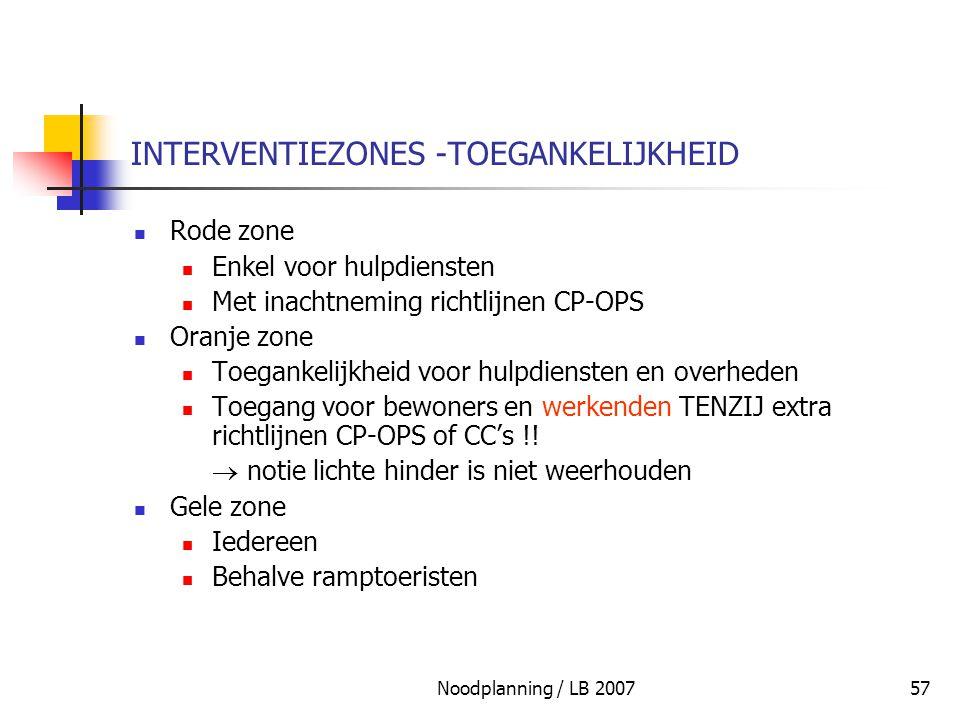 Noodplanning / LB 200757 INTERVENTIEZONES -TOEGANKELIJKHEID Rode zone Enkel voor hulpdiensten Met inachtneming richtlijnen CP-OPS Oranje zone Toeganke