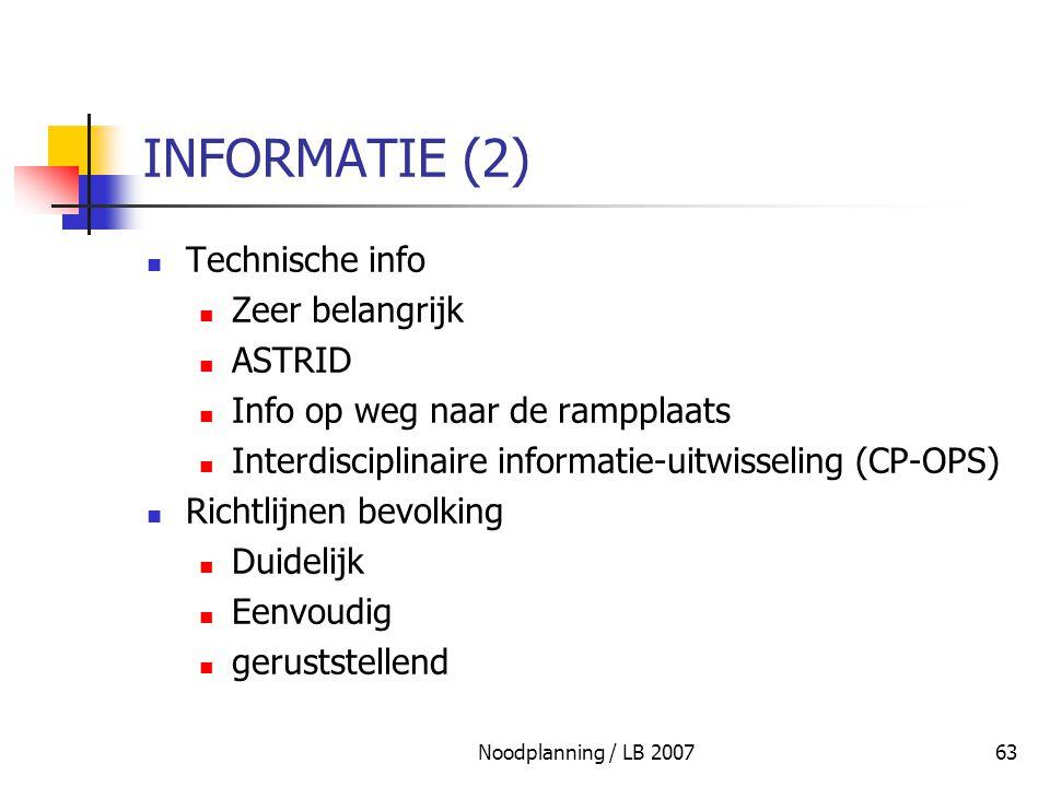 Noodplanning / LB 200763 INFORMATIE (2) Technische info Zeer belangrijk ASTRID Info op weg naar de rampplaats Interdisciplinaire informatie-uitwisseli