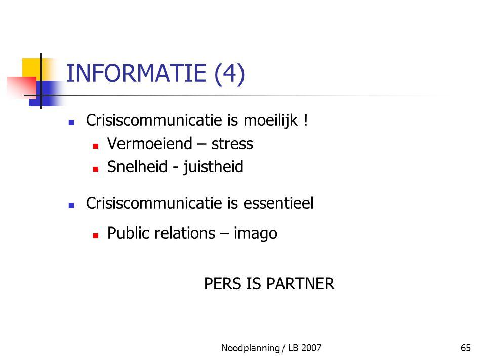 Noodplanning / LB 200765 INFORMATIE (4) Crisiscommunicatie is moeilijk ! Vermoeiend – stress Snelheid - juistheid Crisiscommunicatie is essentieel Pub