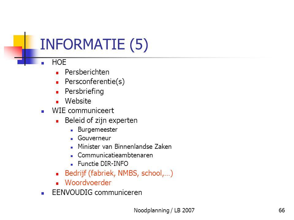 Noodplanning / LB 200766 INFORMATIE (5) HOE Persberichten Persconferentie(s) Persbriefing Website WIE communiceert Beleid of zijn experten Burgemeeste