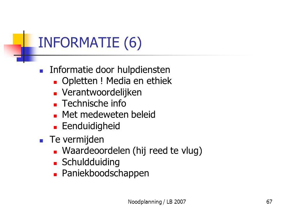 Noodplanning / LB 200767 INFORMATIE (6) Informatie door hulpdiensten Opletten ! Media en ethiek Verantwoordelijken Technische info Met medeweten belei