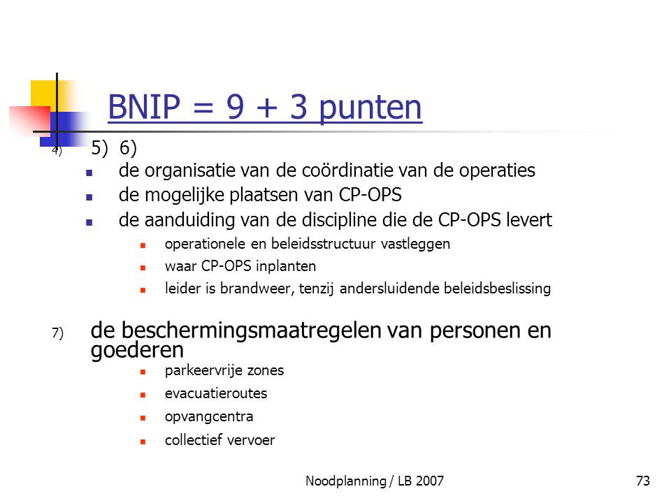 Noodplanning / LB 200773 BNIP = 9 + 3 punten 4) 5) 6) de organisatie van de coördinatie van de operaties de mogelijke plaatsen van CP-OPS de aanduidin