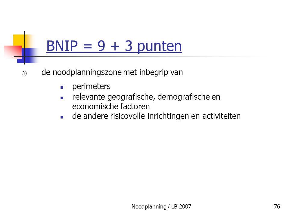 Noodplanning / LB 200776 BNIP = 9 + 3 punten 3) de noodplanningszone met inbegrip van perimeters relevante geografische, demografische en economische