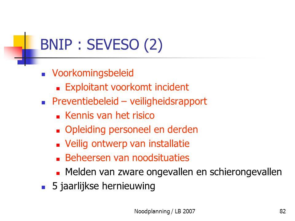 Noodplanning / LB 200782 BNIP : SEVESO (2) Voorkomingsbeleid Exploitant voorkomt incident Preventiebeleid – veiligheidsrapport Kennis van het risico O