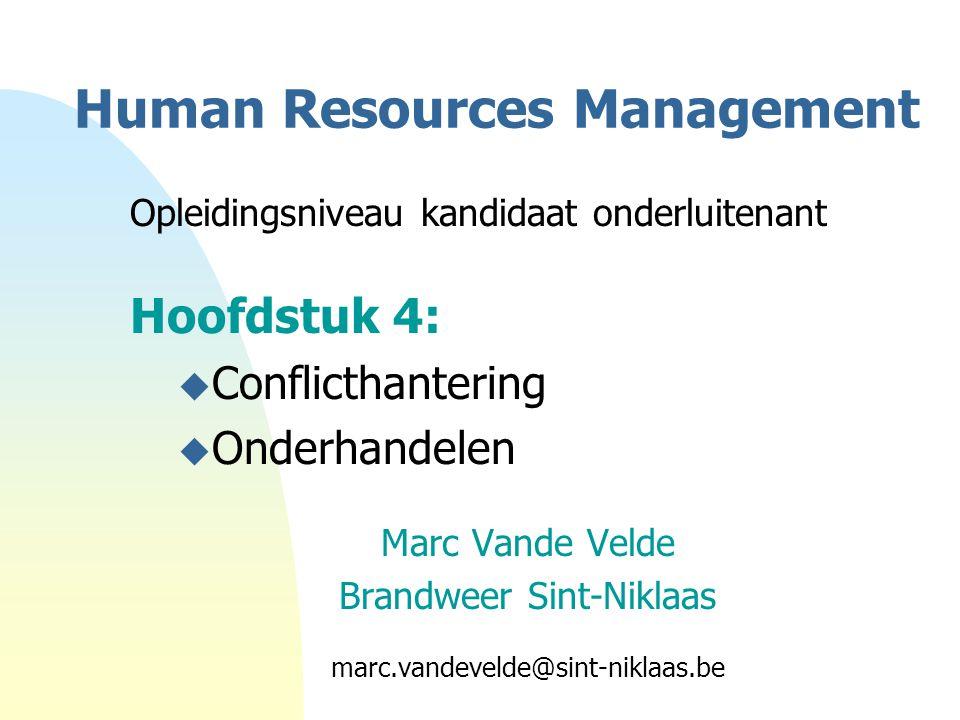 Human Resources Management Opleidingsniveau kandidaat onderluitenant Hoofdstuk 4: u Conflicthantering u Onderhandelen Marc Vande Velde Brandweer Sint-Niklaas marc.vandevelde@sint-niklaas.be
