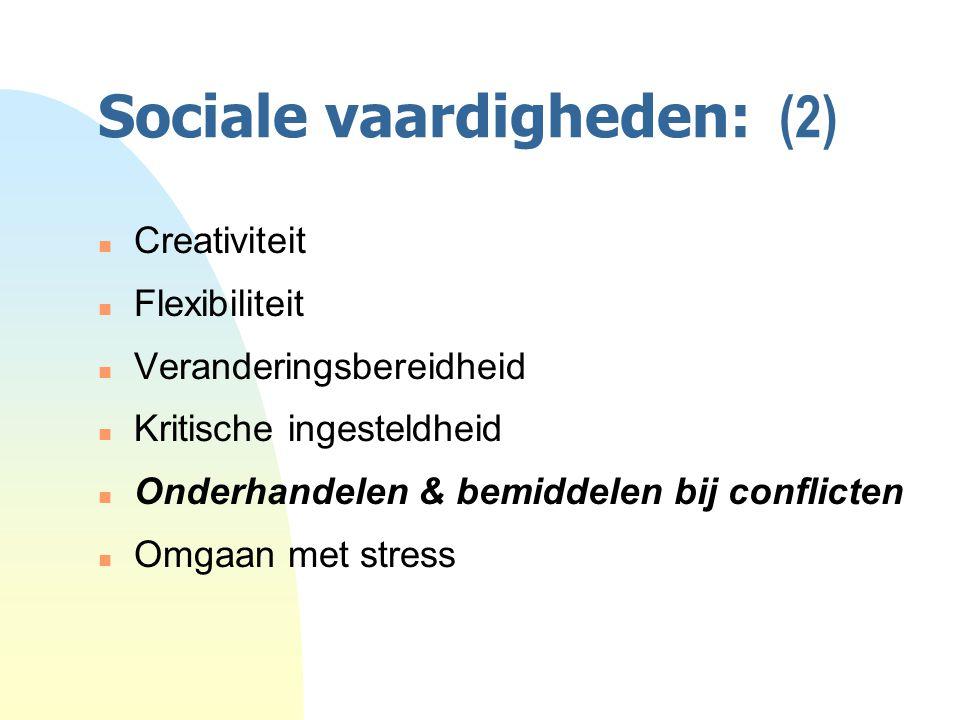 Sociale vaardigheden: (2) n Creativiteit n Flexibiliteit n Veranderingsbereidheid n Kritische ingesteldheid n Onderhandelen & bemiddelen bij conflicten n Omgaan met stress