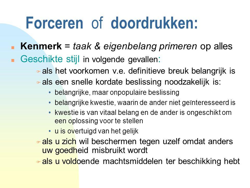 Forceren of doordrukken: n Kenmerk = taak & eigenbelang primeren op alles n Geschikte stijl in volgende gevallen : F als het voorkomen v.e.