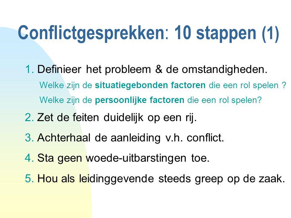 Conflictgesprekken : 10 stappen (1) 1.Definieer het probleem & de omstandigheden.