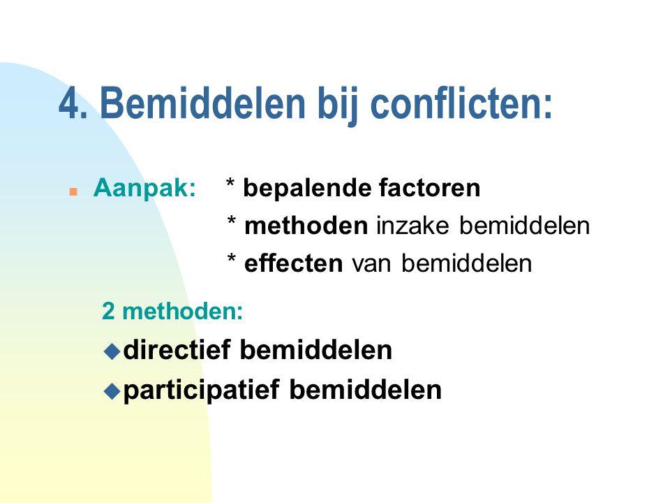 4. Bemiddelen bij conflicten: n Aanpak: * bepalende factoren * methoden inzake bemiddelen * effecten van bemiddelen 2 methoden: u directief bemiddelen