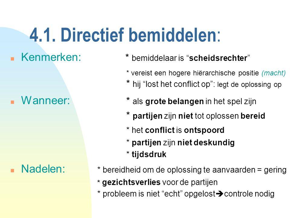"""4.1. Directief bemiddelen : n Kenmerken: * bemiddelaar is """"scheidsrechter"""" * vereist een hogere hiërarchische positie (macht) * hij """"lost het conflict"""