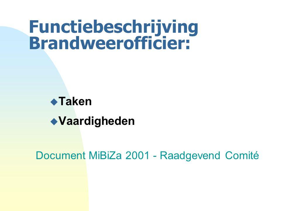 Functiebeschrijving Brandweerofficier: u Taken u Vaardigheden Document MiBiZa 2001 - Raadgevend Comité