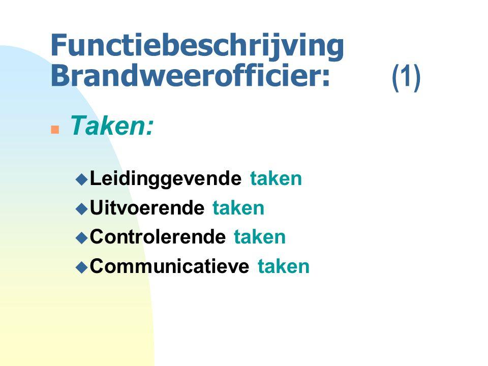 Functiebeschrijving Brandweerofficier: (1) n Taken: u Leidinggevende taken u Uitvoerende taken u Controlerende taken u Communicatieve taken