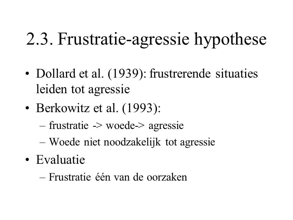 2.3. Frustratie-agressie hypothese Dollard et al. (1939): frustrerende situaties leiden tot agressie Berkowitz et al. (1993): –frustratie -> woede-> a