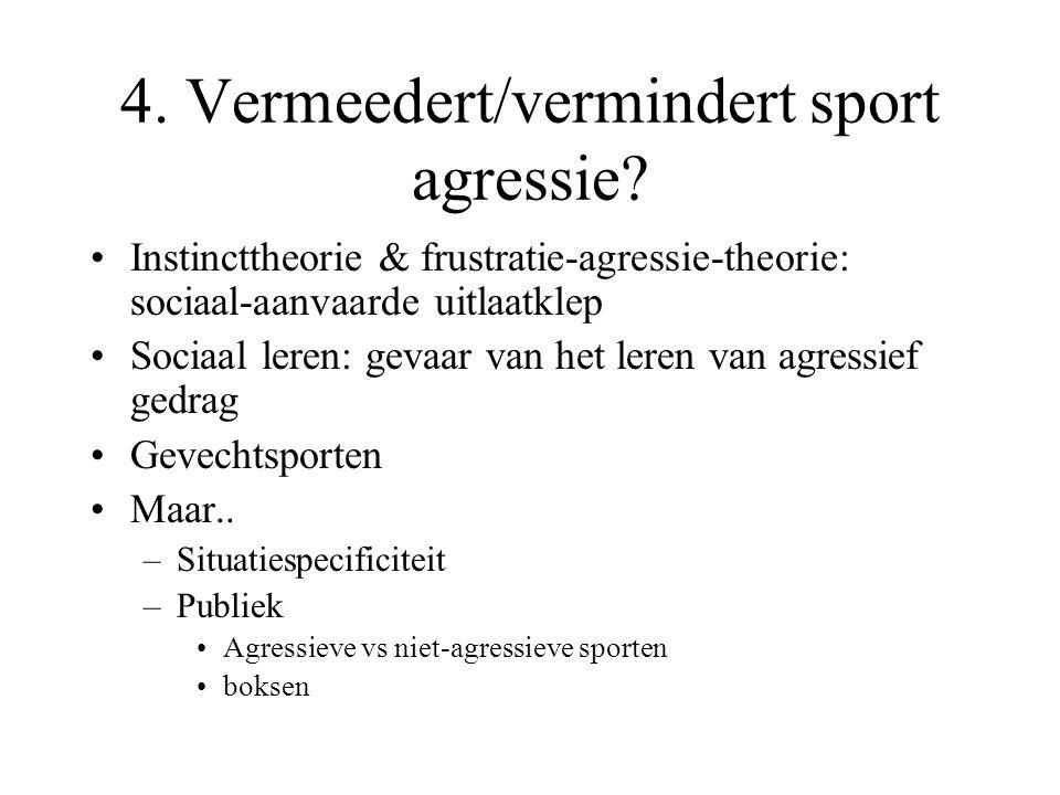 4. Vermeedert/vermindert sport agressie? Instincttheorie & frustratie-agressie-theorie: sociaal-aanvaarde uitlaatklep Sociaal leren: gevaar van het le