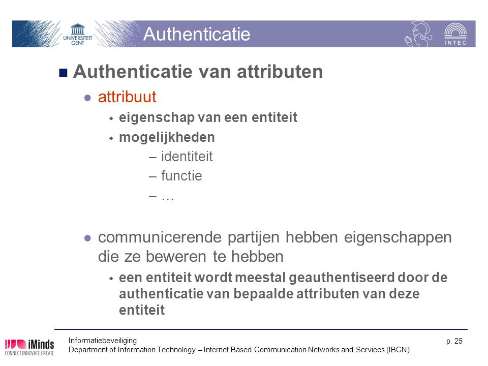Authenticatie Authenticatie van attributen attribuut  eigenschap van een entiteit  mogelijkheden –identiteit –functie –  communicerende partijen he