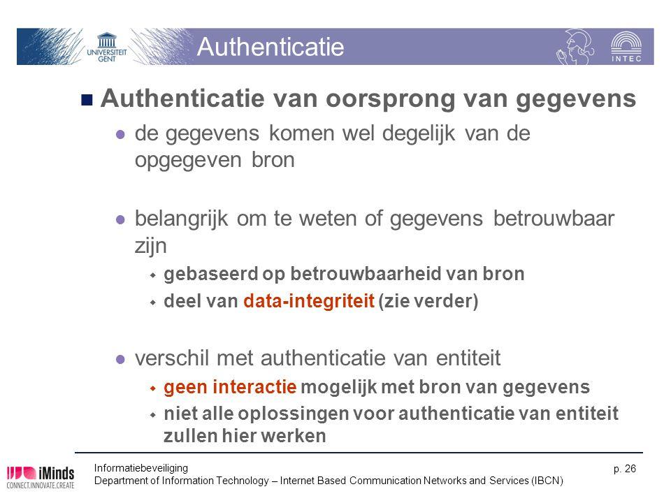 Authenticatie Authenticatie van oorsprong van gegevens de gegevens komen wel degelijk van de opgegeven bron belangrijk om te weten of gegevens betrouw