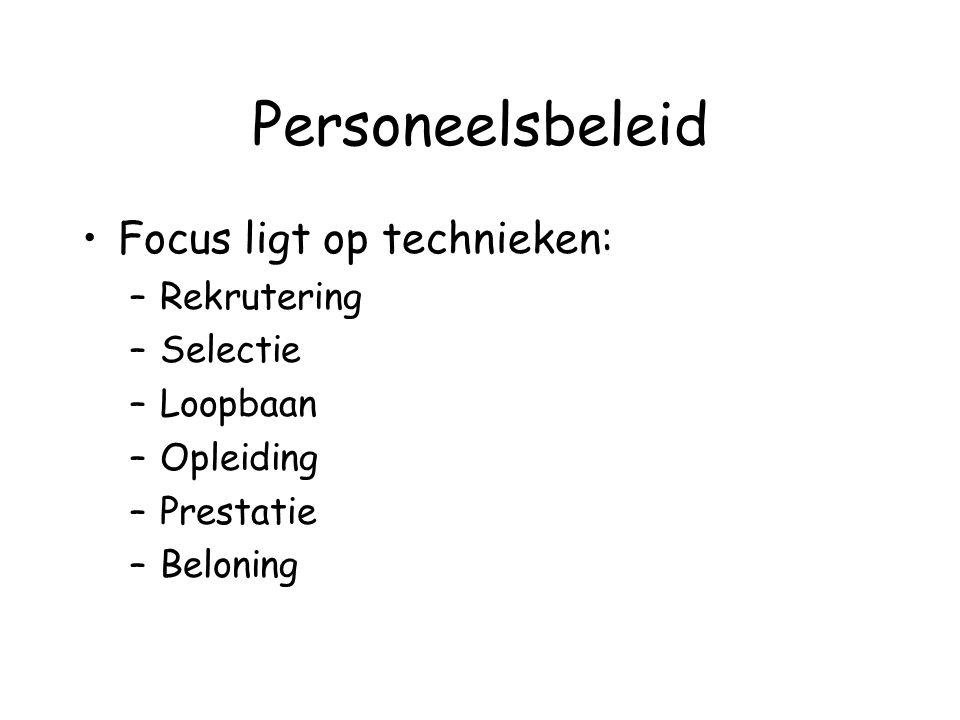 Personeelsbeleid Focus ligt op technieken: –Rekrutering –Selectie –Loopbaan –Opleiding –Prestatie –Beloning