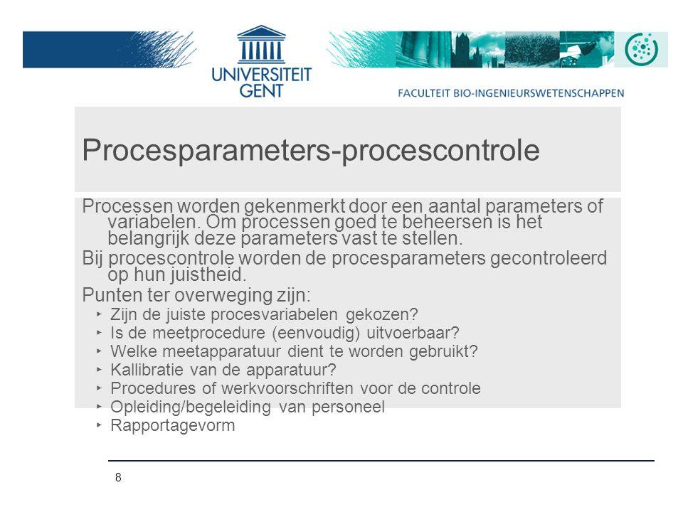 8 Procesparameters-procescontrole Processen worden gekenmerkt door een aantal parameters of variabelen. Om processen goed te beheersen is het belangri