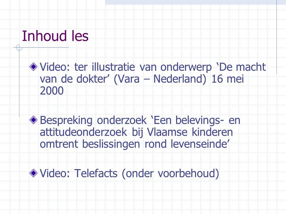 Inhoud les Video: ter illustratie van onderwerp 'De macht van de dokter' (Vara – Nederland) 16 mei 2000 Bespreking onderzoek 'Een belevings- en attitu