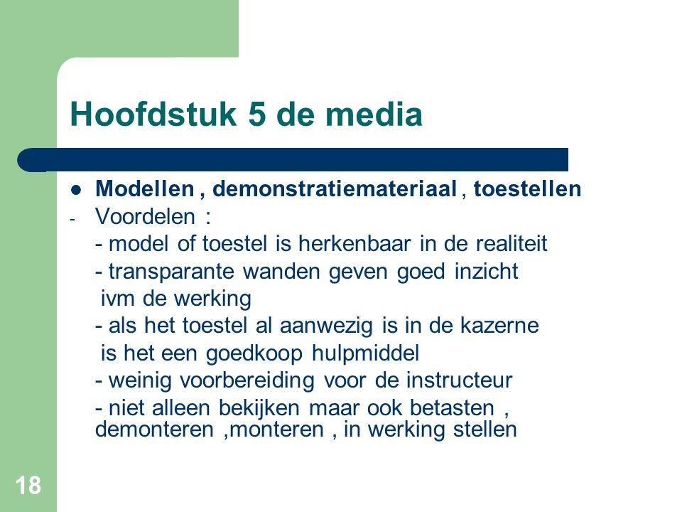 18 Hoofdstuk 5 de media Modellen, demonstratiemateriaal, toestellen - Voordelen : - model of toestel is herkenbaar in de realiteit - transparante wand