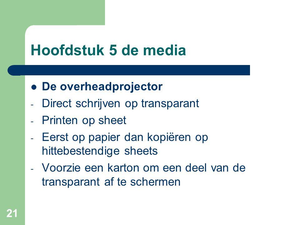 21 Hoofdstuk 5 de media De overheadprojector - Direct schrijven op transparant - Printen op sheet - Eerst op papier dan kopiëren op hittebestendige sh
