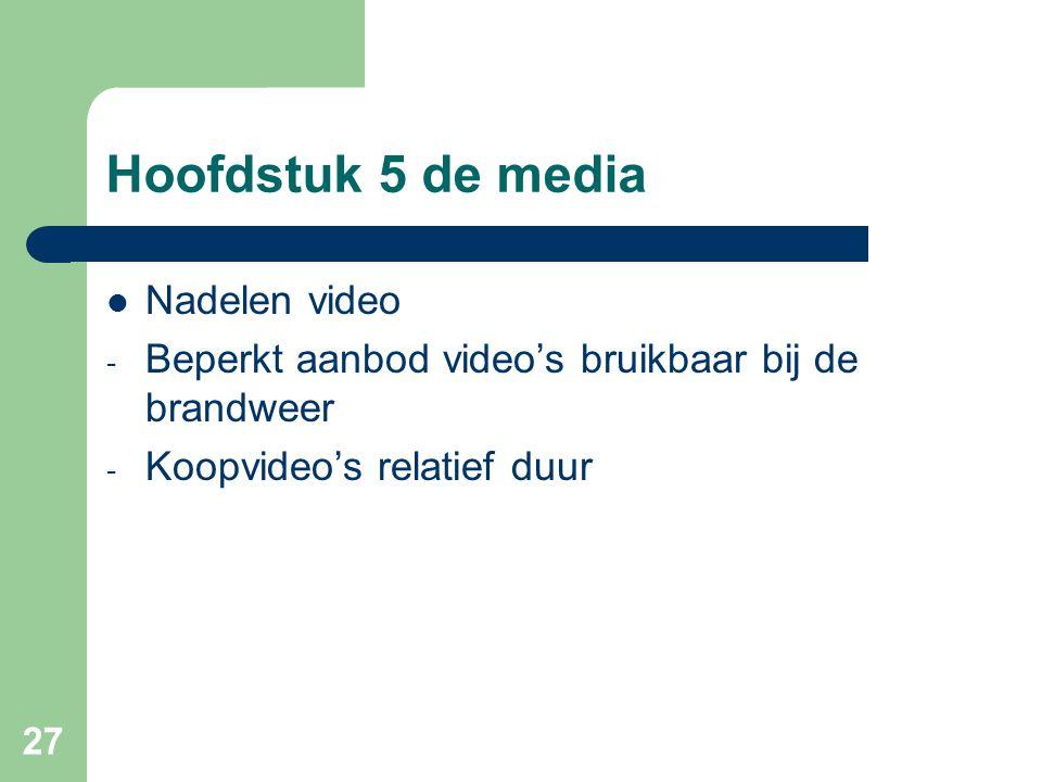 27 Hoofdstuk 5 de media Nadelen video - Beperkt aanbod video's bruikbaar bij de brandweer - Koopvideo's relatief duur