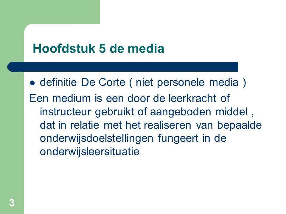 3 Hoofdstuk 5 de media definitie De Corte ( niet personele media ) Een medium is een door de leerkracht of instructeur gebruikt of aangeboden middel,