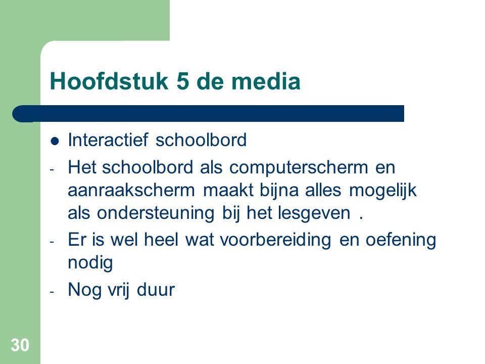 30 Hoofdstuk 5 de media Interactief schoolbord - Het schoolbord als computerscherm en aanraakscherm maakt bijna alles mogelijk als ondersteuning bij h