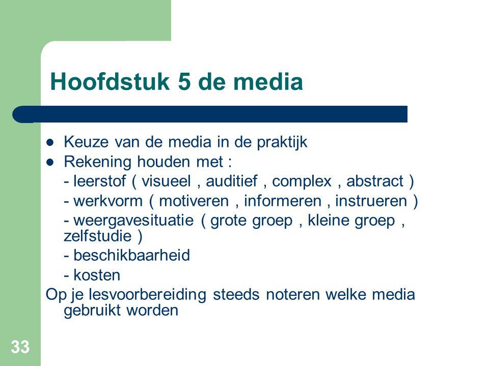 33 Hoofdstuk 5 de media Keuze van de media in de praktijk Rekening houden met : - leerstof ( visueel, auditief, complex, abstract ) - werkvorm ( motiv