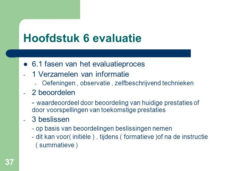 37 Hoofdstuk 6 evaluatie 6.1 fasen van het evaluatieproces - 1 Verzamelen van informatie - Oefeningen, observatie, zelfbeschrijvend technieken - 2 beo