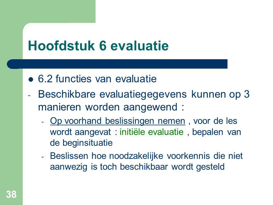 38 Hoofdstuk 6 evaluatie 6.2 functies van evaluatie - Beschikbare evaluatiegegevens kunnen op 3 manieren worden aangewend : - Op voorhand beslissingen