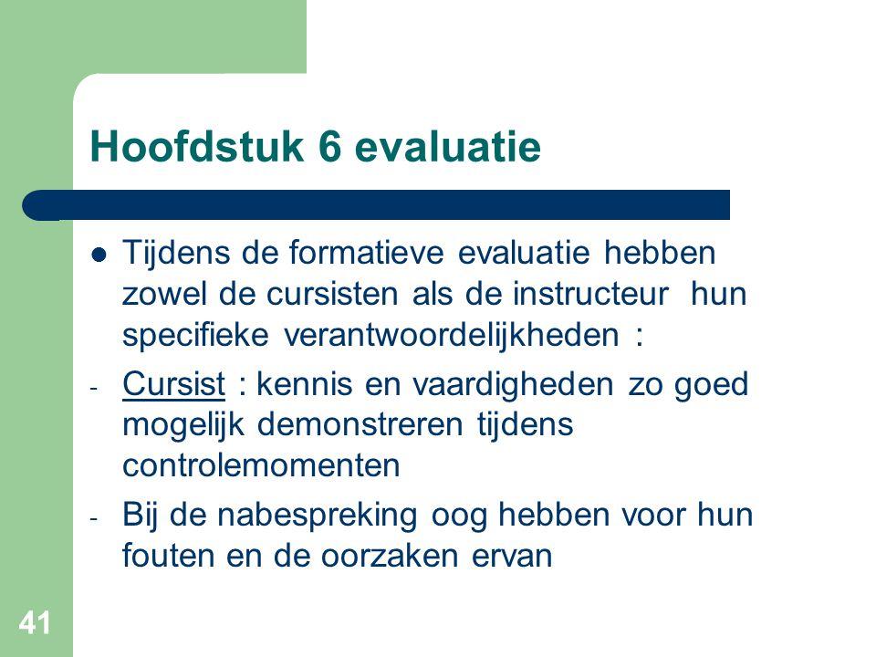 41 Hoofdstuk 6 evaluatie Tijdens de formatieve evaluatie hebben zowel de cursisten als de instructeur hun specifieke verantwoordelijkheden : - Cursist