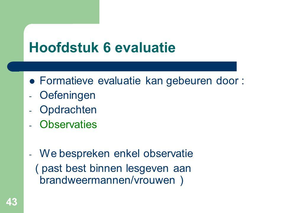 43 Hoofdstuk 6 evaluatie Formatieve evaluatie kan gebeuren door : - Oefeningen - Opdrachten - Observaties - We bespreken enkel observatie ( past best
