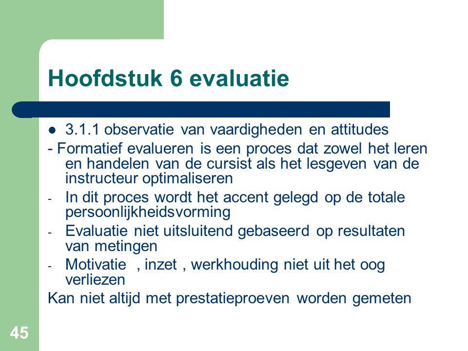 45 Hoofdstuk 6 evaluatie 3.1.1 observatie van vaardigheden en attitudes - Formatief evalueren is een proces dat zowel het leren en handelen van de cur