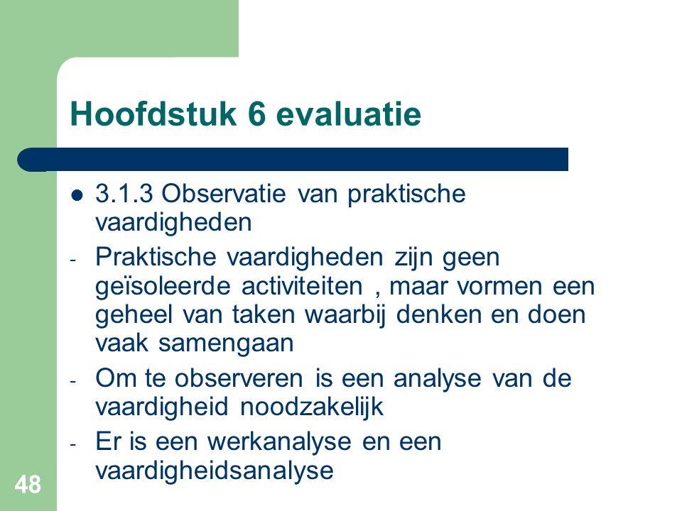 48 Hoofdstuk 6 evaluatie 3.1.3 Observatie van praktische vaardigheden - Praktische vaardigheden zijn geen geïsoleerde activiteiten, maar vormen een ge