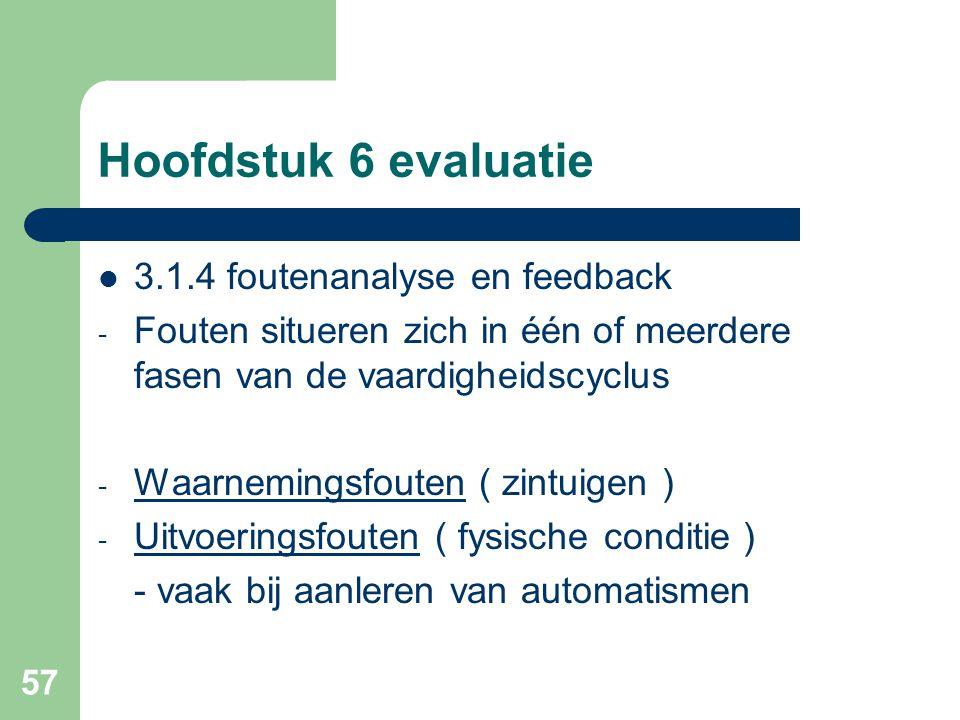 57 Hoofdstuk 6 evaluatie 3.1.4 foutenanalyse en feedback - Fouten situeren zich in één of meerdere fasen van de vaardigheidscyclus - Waarnemingsfouten