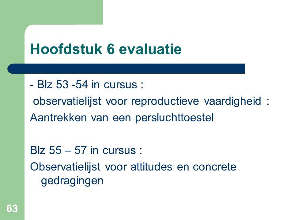 63 Hoofdstuk 6 evaluatie - Blz 53 -54 in cursus : observatielijst voor reproductieve vaardigheid : Aantrekken van een persluchttoestel Blz 55 – 57 in
