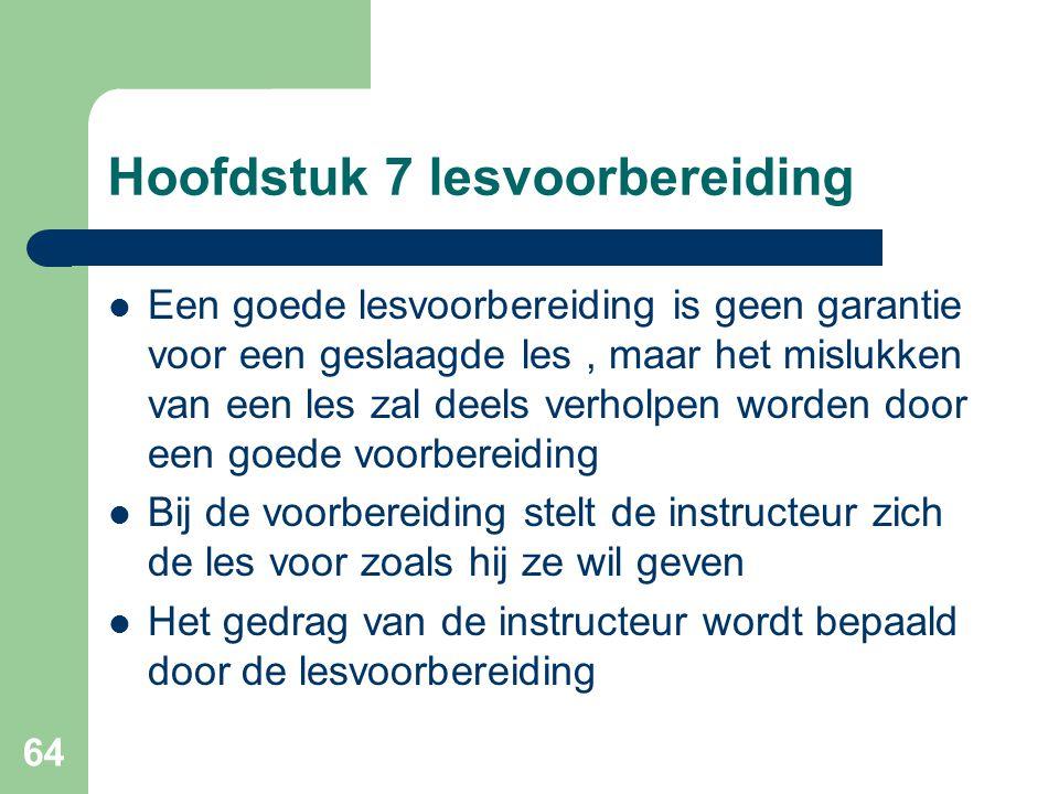 64 Hoofdstuk 7 lesvoorbereiding Een goede lesvoorbereiding is geen garantie voor een geslaagde les, maar het mislukken van een les zal deels verholpen