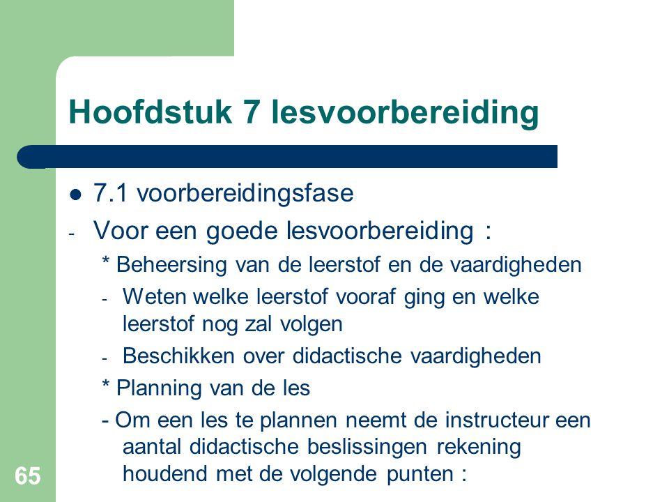 65 Hoofdstuk 7 lesvoorbereiding 7.1 voorbereidingsfase - Voor een goede lesvoorbereiding : * Beheersing van de leerstof en de vaardigheden - Weten wel