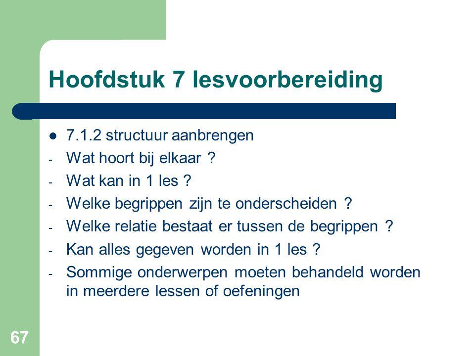 67 Hoofdstuk 7 lesvoorbereiding 7.1.2 structuur aanbrengen - Wat hoort bij elkaar ? - Wat kan in 1 les ? - Welke begrippen zijn te onderscheiden ? - W