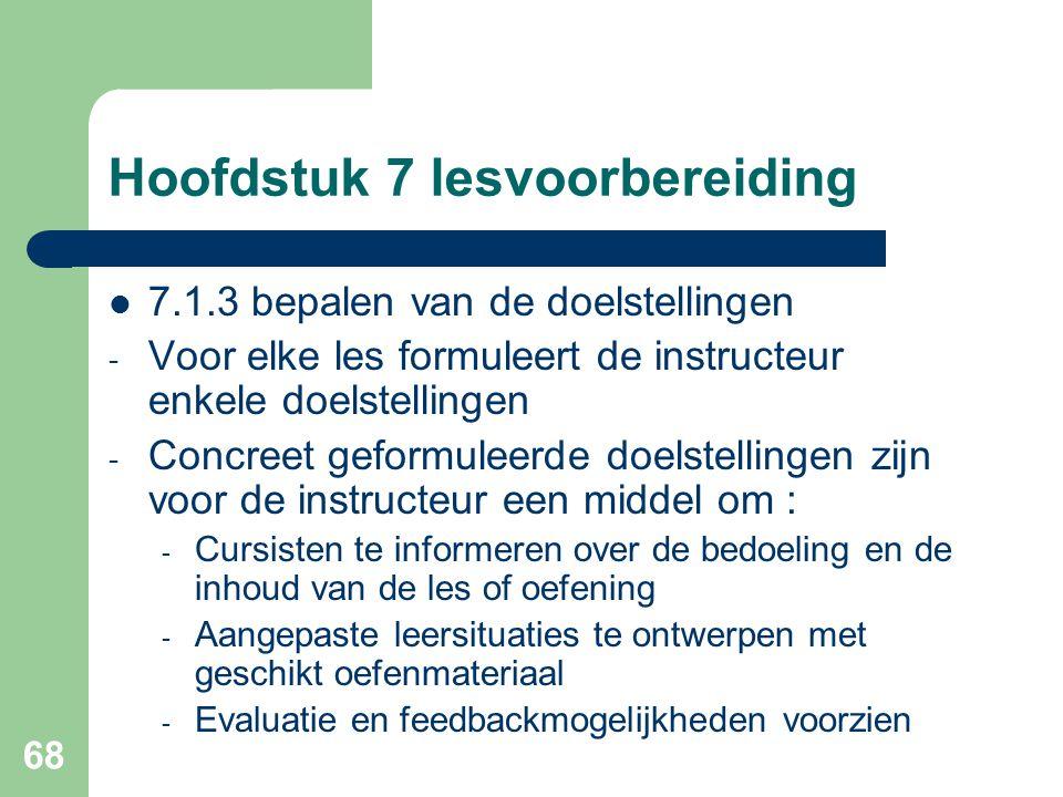 68 Hoofdstuk 7 lesvoorbereiding 7.1.3 bepalen van de doelstellingen - Voor elke les formuleert de instructeur enkele doelstellingen - Concreet geformu