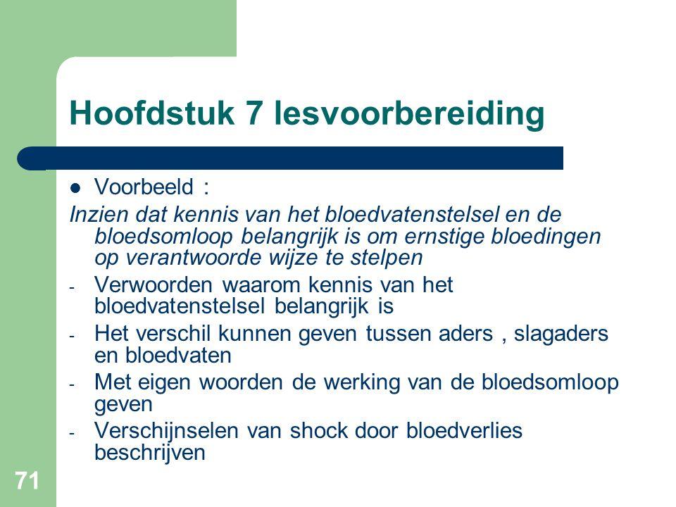 71 Hoofdstuk 7 lesvoorbereiding Voorbeeld : Inzien dat kennis van het bloedvatenstelsel en de bloedsomloop belangrijk is om ernstige bloedingen op ver