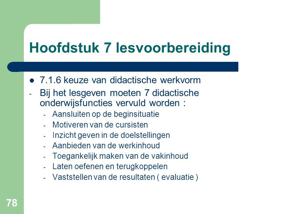 78 Hoofdstuk 7 lesvoorbereiding 7.1.6 keuze van didactische werkvorm - Bij het lesgeven moeten 7 didactische onderwijsfuncties vervuld worden : - Aans