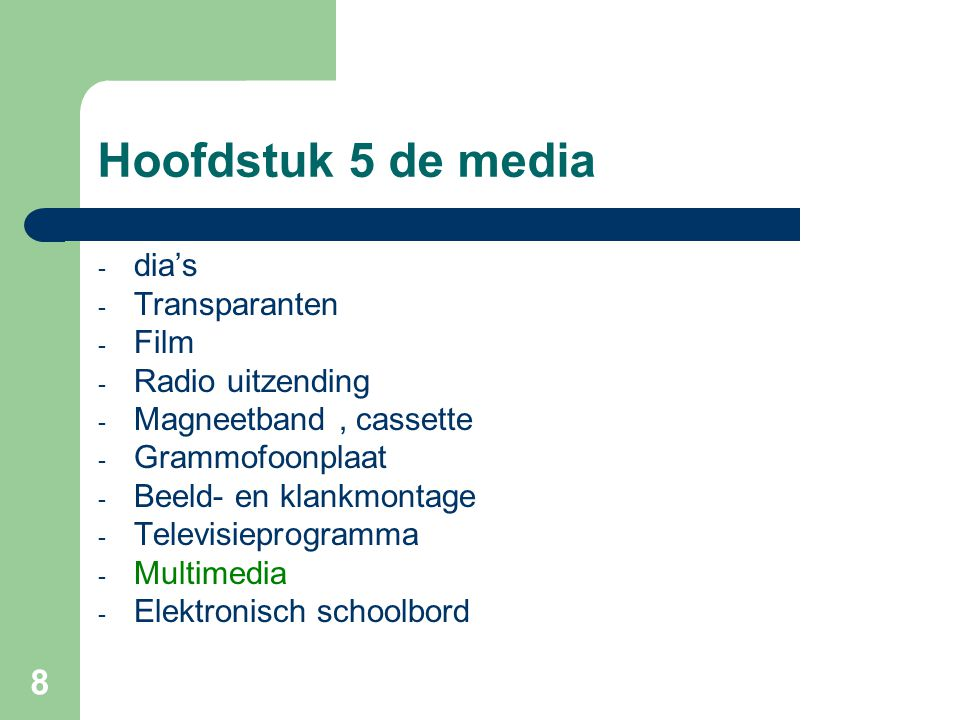 8 Hoofdstuk 5 de media - dia's - Transparanten - Film - Radio uitzending - Magneetband, cassette - Grammofoonplaat - Beeld- en klankmontage - Televisi