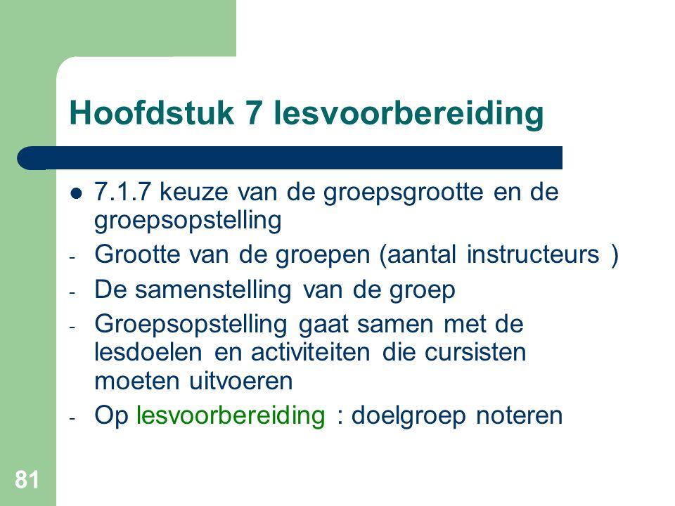 81 Hoofdstuk 7 lesvoorbereiding 7.1.7 keuze van de groepsgrootte en de groepsopstelling - Grootte van de groepen (aantal instructeurs ) - De samenstel