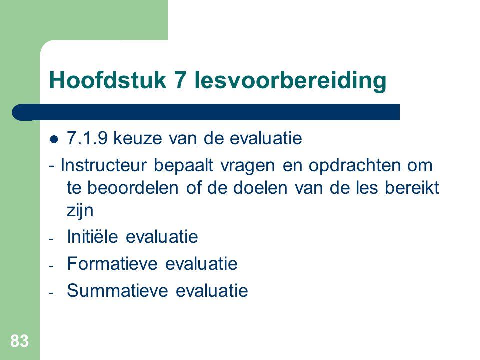 83 Hoofdstuk 7 lesvoorbereiding 7.1.9 keuze van de evaluatie - Instructeur bepaalt vragen en opdrachten om te beoordelen of de doelen van de les berei