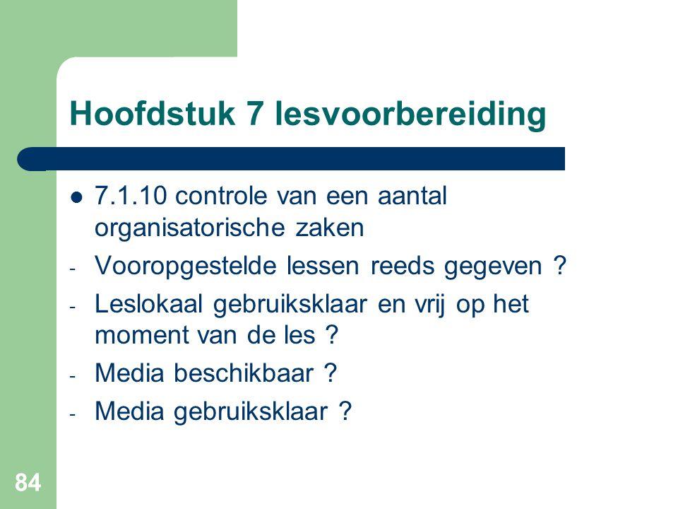 84 Hoofdstuk 7 lesvoorbereiding 7.1.10 controle van een aantal organisatorische zaken - Vooropgestelde lessen reeds gegeven ? - Leslokaal gebruiksklaa