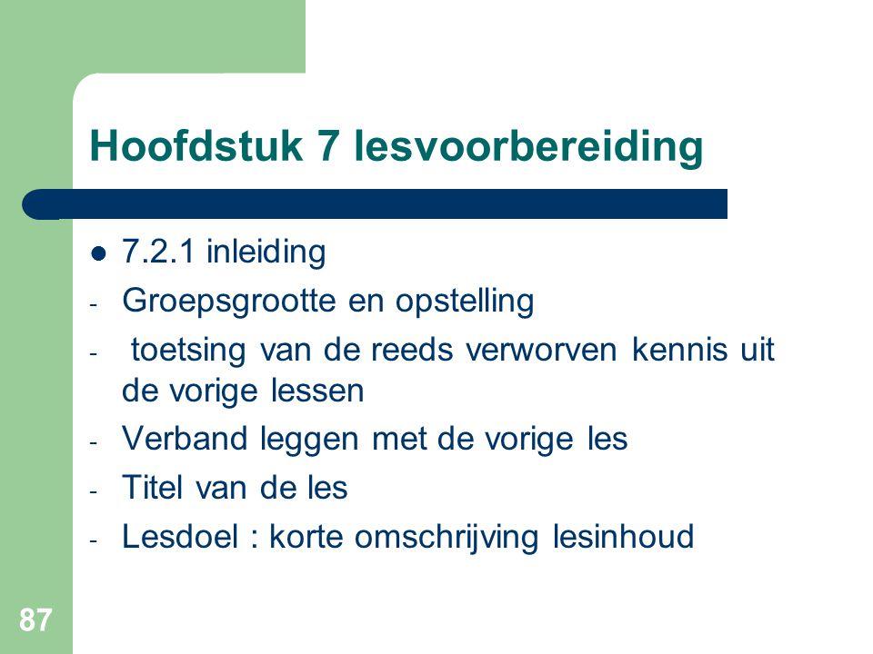 87 Hoofdstuk 7 lesvoorbereiding 7.2.1 inleiding - Groepsgrootte en opstelling - toetsing van de reeds verworven kennis uit de vorige lessen - Verband
