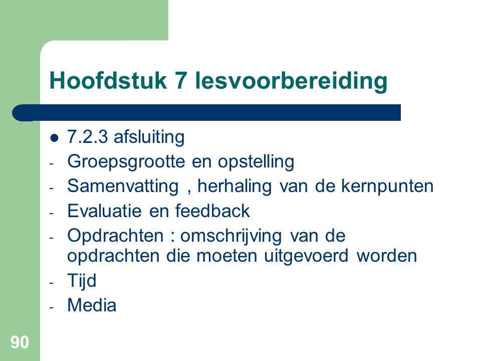 90 Hoofdstuk 7 lesvoorbereiding 7.2.3 afsluiting - Groepsgrootte en opstelling - Samenvatting, herhaling van de kernpunten - Evaluatie en feedback - O